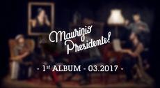 Maurizio Presidente! 1° Album!