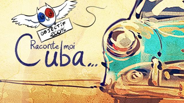 Raconte-moi Cuba - Ulule