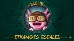 AXOLOT - Étranges Escales